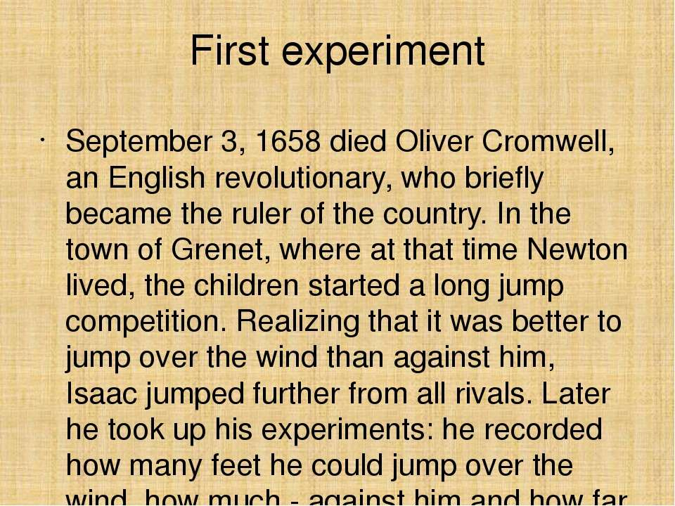 First experiment September 3, 1658 died Oliver Cromwell, an English revolutio...