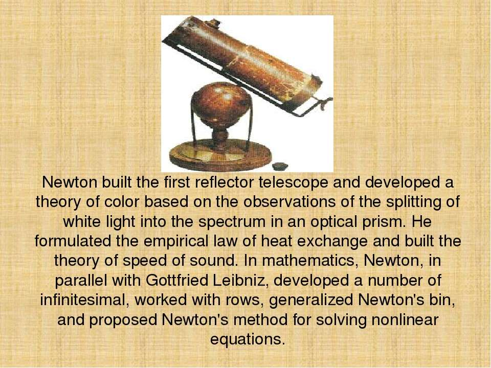 Newton built the first reflector telescope and developed a theory of color ba...