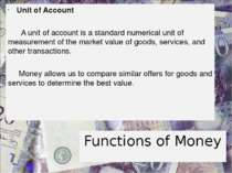Functions of Money Unit of Account Aunit of accountis a standard numerical ...