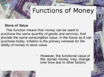 Functions of Money Store of Value This function means that money can be used ...