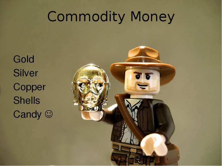 Commodity Money Gold Silver Copper Shells Candy