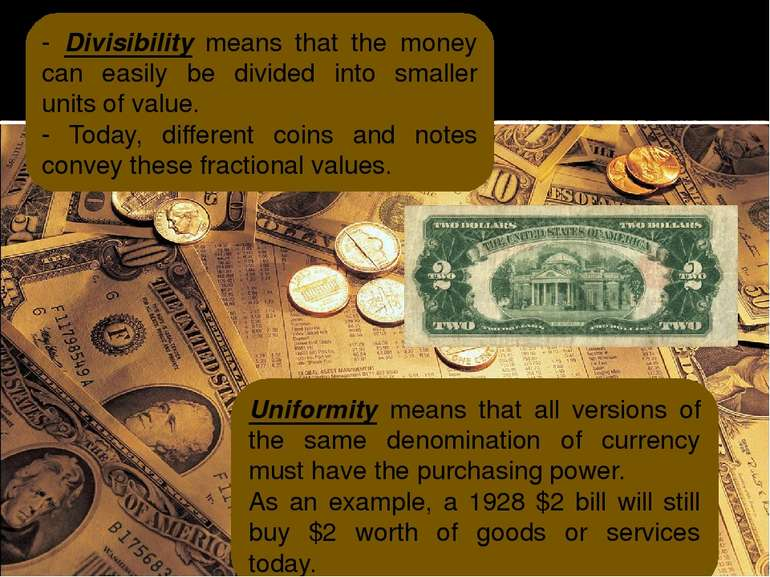 - Divisibility means that the money can easily be divided into smaller units ...