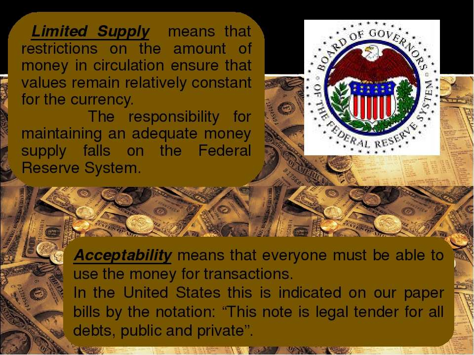 Limited Supply means that restrictions on the amount of money in circulation ...