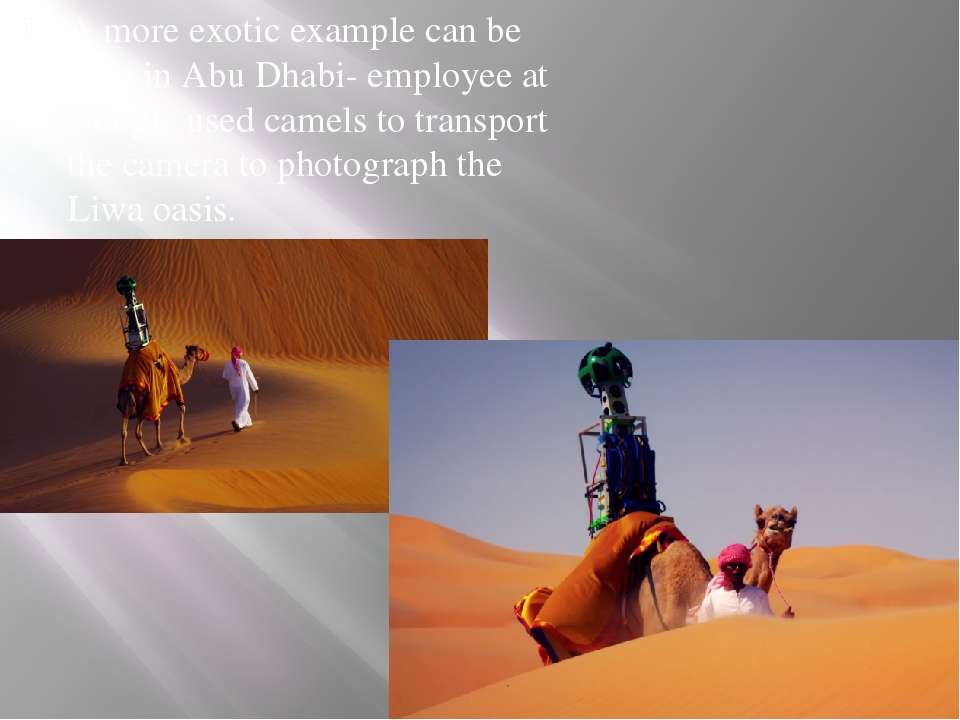 A more exotic example can be seen in Abu Dhabi- employee at Google used camel...