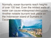 Normally, ocean tsunamis reach heights of over 100 feet. Even the mildest wal...