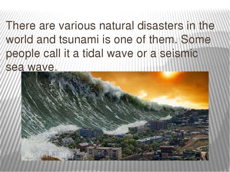 There are various natural disasters in the world and tsunami is one of them. ...