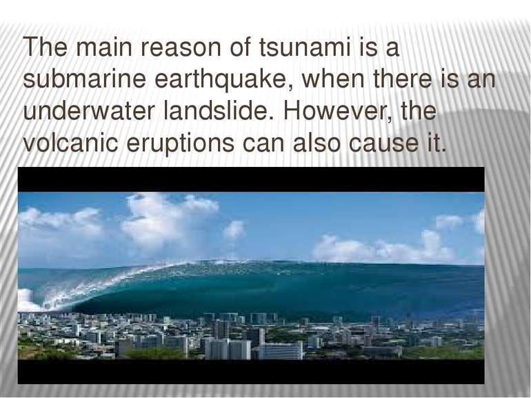 The main reason of tsunami is a submarine earthquake, when there is an underw...