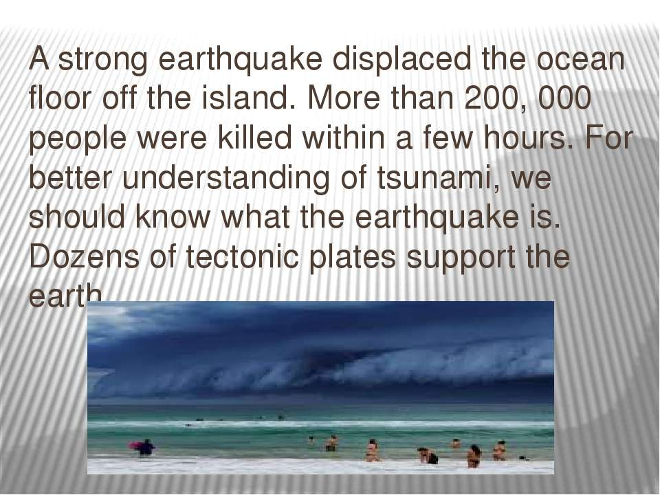 A strong earthquake displaced the ocean floor off the island. More than 200, ...
