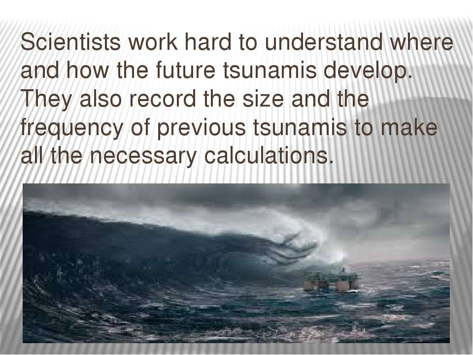 Scientists work hard to understand where and how the future tsunamis develop....