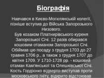 Біографія Навчався в Києво-Могилянській колегії, пізніше вступив до Війська З...