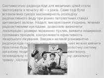 Систематично радіонукліди для медичних цілей стали застосувати з початку 40 –...