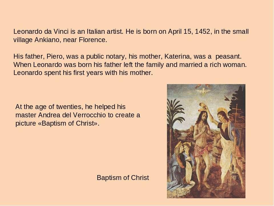 Leonardo da Vinci is an Italian artist. He is born on April 15, 1452, in the ...