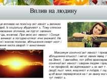 Вплив на людину Сонце впливає на психічну активність великих груп людей, їх с...