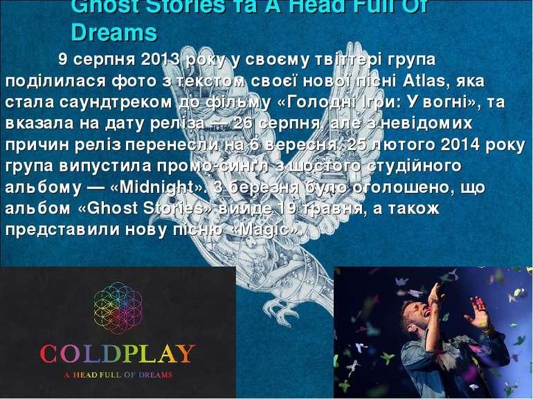 Ghost Stories та A Head Full Of Dreams 9 серпня 2013 року у своєму твіттері г...