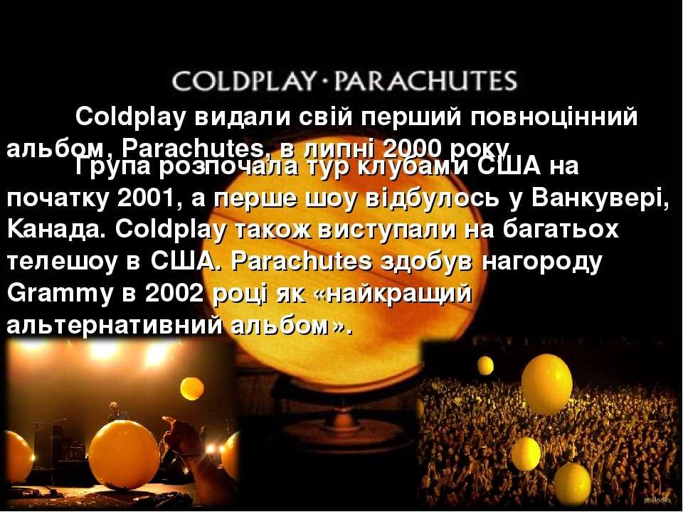 Coldplay видали свій перший повноцінний альбом, Parachutes, в липні 2000 року...