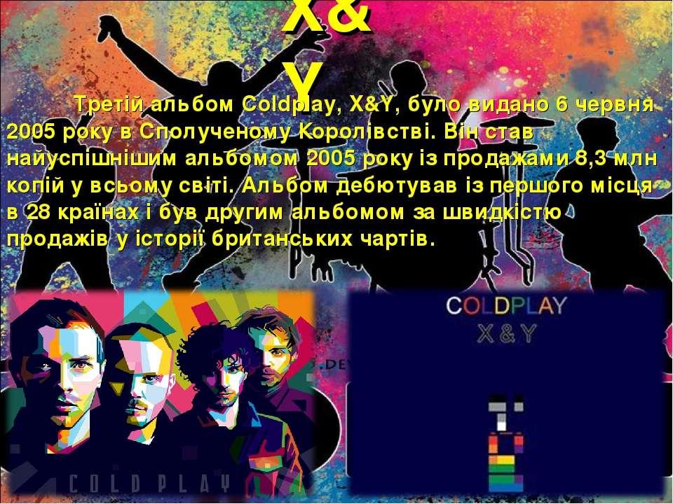 X&Y Третій альбом Coldplay, X&Y, було видано 6 червня 2005 року в Сполученому...