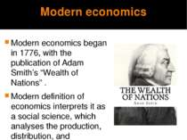 Modern economics Modern economics began in 1776, with the publication of Adam...