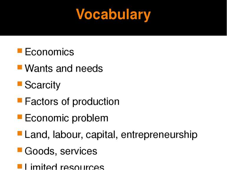 Vocabulary Economics Wants and needs Scarcity Factors of production Economic ...