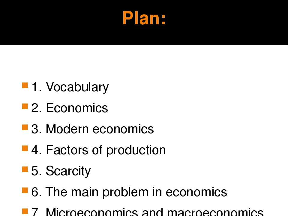 Plan: 1. Vocabulary 2. Economics 3. Modern economics 4. Factors of production...