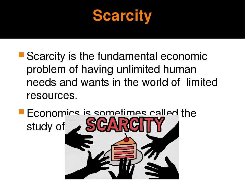 Scarcity Scarcity is the fundamental economic problem of having unlimited hum...
