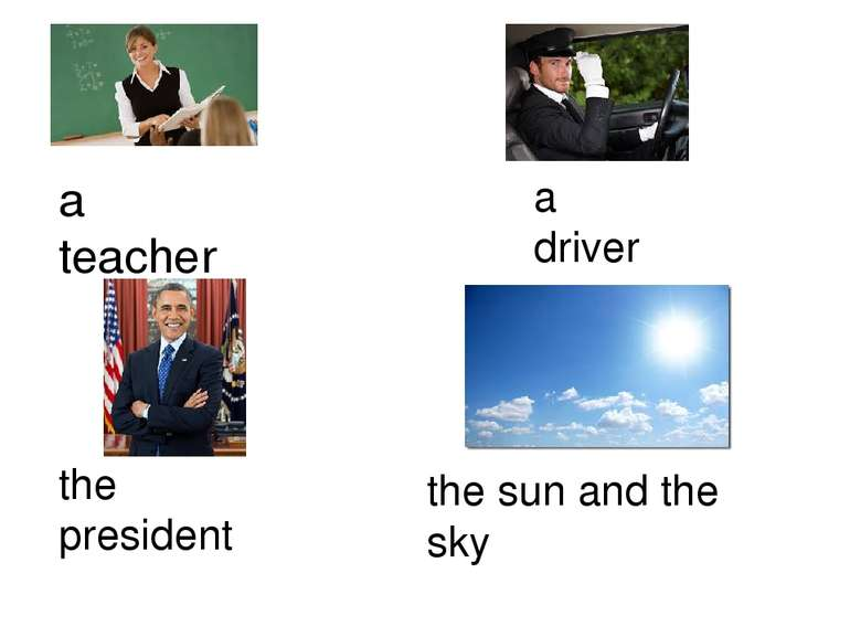 a teacher a driver the president the sun and the sky