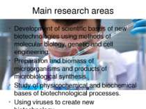 Main research areas Development of scientific bases of new biotechnologies us...