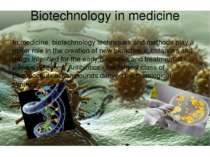 Biotechnology in medicine In medicine, biotechnology techniques and methods p...