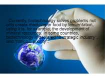 . Currently, biotechnology solves problems not only create medicine or food b...