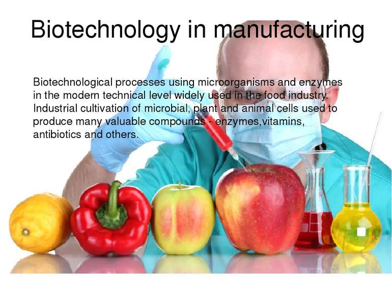 Biotechnology in manufacturing Biotechnological processes using microorganism...