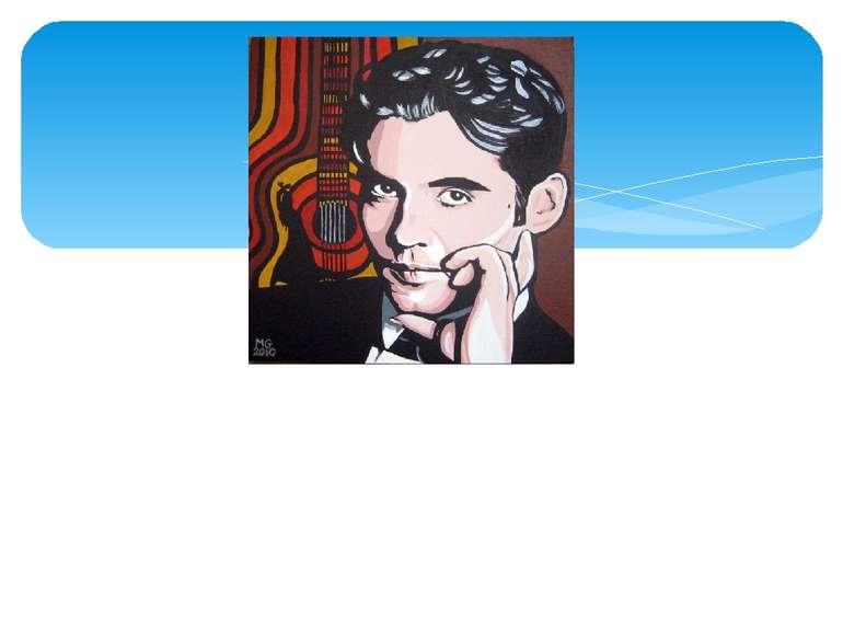 Федеріко Ґарсія Лорка— іспанськийпоет- модерніст, на формування поетики к...