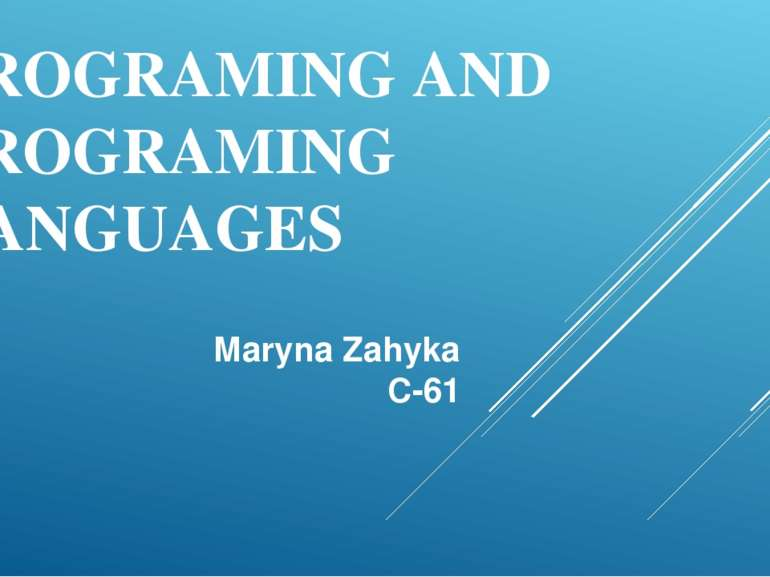 PROGRAMING AND PROGRAMING LANGUAGES Maryna Zahyka C-61