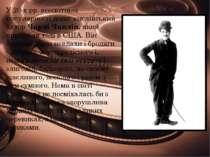 У 20-х рр. всесвітньої популярності досяг англійський актор Чарлі Чаплін, яки...