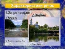 1.За рельєфом: гірські р. Теребля, притока Тиси рівнинні р. Псел, Суми