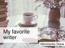 My favorite writer Okhrimenko Diana