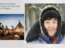 Maya-resident of Siberia. She is 68 years old. She lives all her life in Siberia