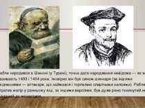 Рабле народився в Шиноні (уТурені), точна дата народження невідома— як верс...