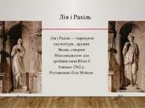 Лія і Рахіль Лія і Рахіль — мармурові скульптури , дружин Якова, створені Мік...