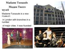 Madame Tussauds Мадам Тюссо музей Madame Tussauds is a wax museum in London w...