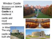 Windsor Castle Віндзорський замок Windsor Castle is a medieval castle and roy...