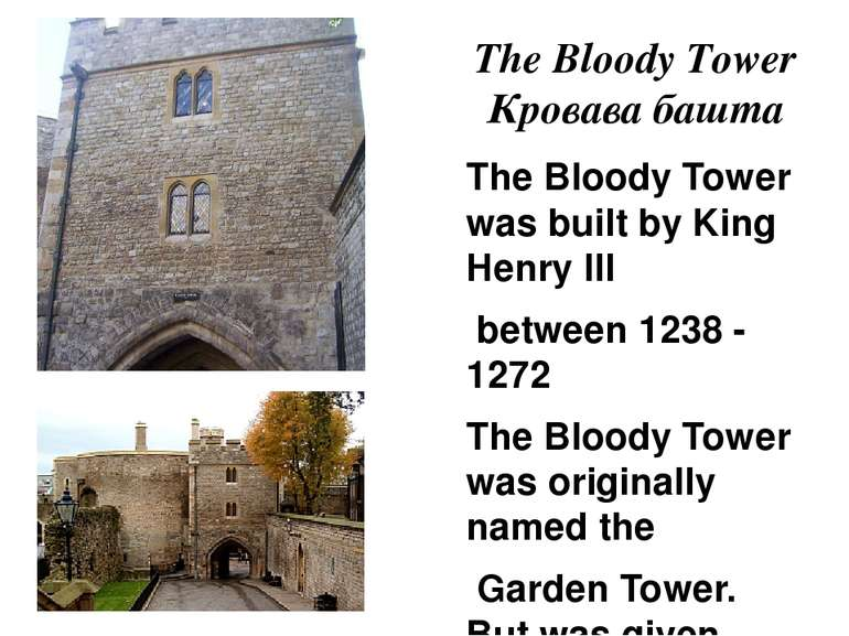 The Bloody Tower Кровава башта The Bloody Tower was built by King Henry III b...