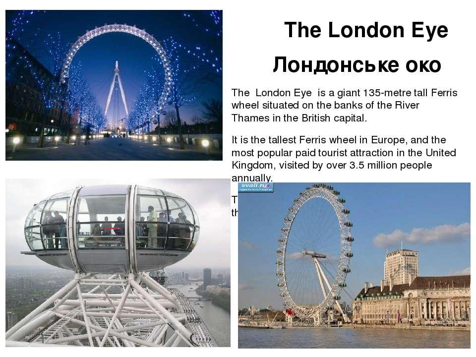 The London Eye Лондонське око The London Eye is a giant 135-metre tall Ferris...