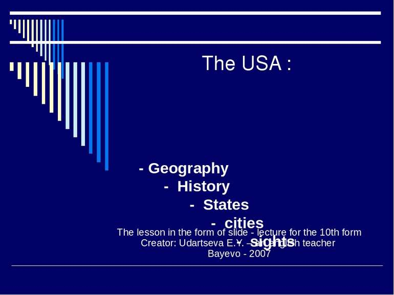 - Geography - History - States - cities - sights The lesson in the form of sl...