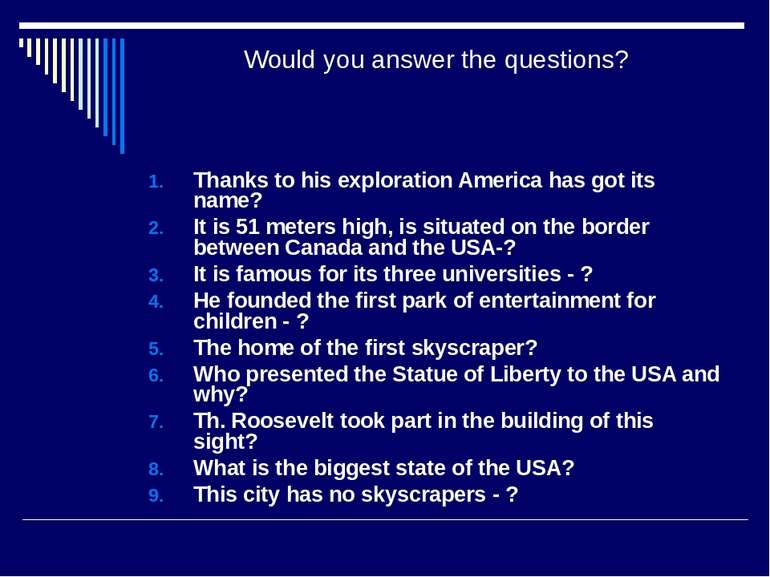 Would you answer the questions? Thanks to his exploration America has got its...