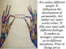 Art unites different people. It influences the development of personality. Ar...