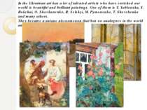 In the Ukrainian art has a lot of talented artists who have enriched our worl...