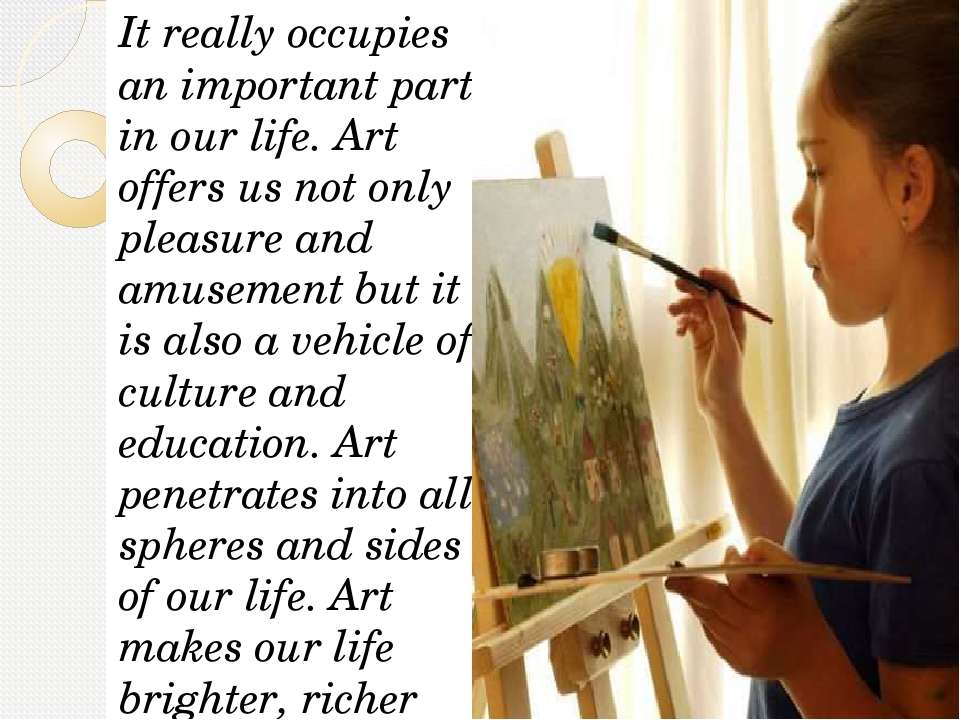 It really occupies an important part in our life. Art offers us not only plea...