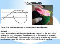 OVERHAND STITCH These tiny, stitches are used to topsew two finished edges. M...