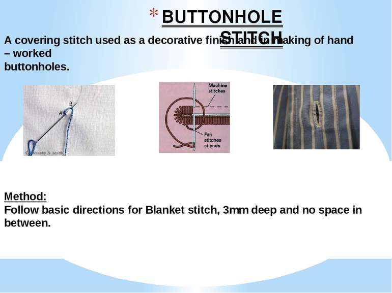 BUTTONHOLE STITCH A covering stitch used as a decorative finish and in making...