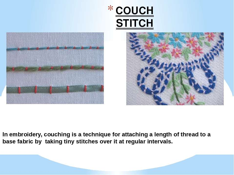 COUCH STITCH In embroidery, couching is a technique for attaching a length of...