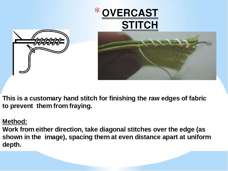 OVERCAST STITCH This is a customary hand stitch for finishing the raw edges o...